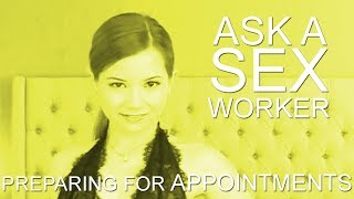 Ask a Sex Worker - How to Prepare for your Appointment