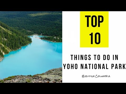 TOP 10. Things to Do in Yoho National Park, British Columbia