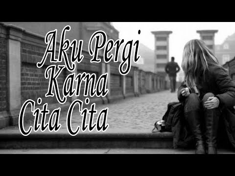 Lagu Sedih   Relakan  Aku Pergi  Demi Cita Cita  (  Lirik)