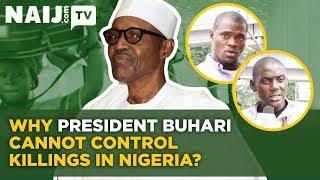 Nigeria News 2018: Why President Buhari Cannot Control Killings in Nigeria   Naij.com TV