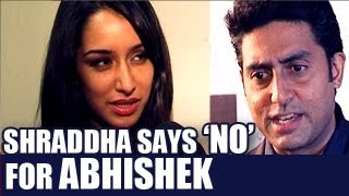 Shraddha Kapoor rejected a film opposite Abhishek Bachchan
