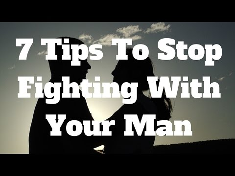 7 Tips To Stop Fighting With Your Man