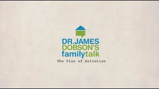 The Plan of Salvation by Dr. James Dobson