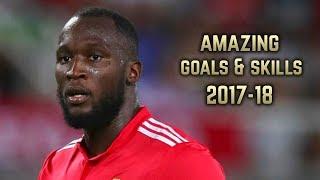 Romelu Lukaku 2017-18 | Amazing Goals & Skills | HD