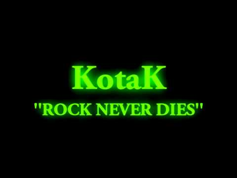 Kotak- rock never dies