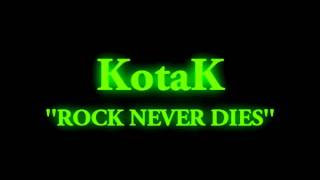 Kotak- rock never dies