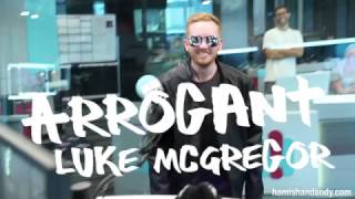 The Return of Arrogant Luke McGregor