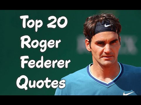 Top 20 Roger Federer Quotes The Swiss Professional Tennis Player Youtube