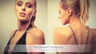The Maxwell Implosion - Trreat Her Groovy :: Musica del Lounge