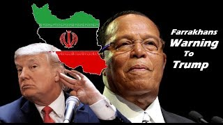 FARRAKHAN Says TRUMP Will Be The Death Of America! After Visit To Iran   Sanctions
