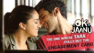 OK Jaanu - The one where Tara pulls out the engagement card   Aditya Roy Kapur   Shraddha Kapoor