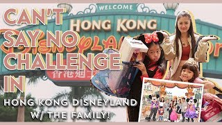 Can't Say No Challenge in Hong Kong Disneyland w/ the Family | Kim Chiu PH