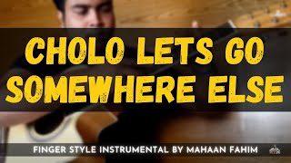 Cholo Lets Go Somewhere Else   Mahaan