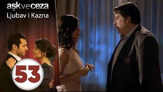 Љубов и казна Дел 53 (Aşk ve Ceza 53. Bölüm)