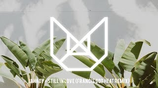 Jahkoy - Still In Love (FrancisGotHeat Remix)