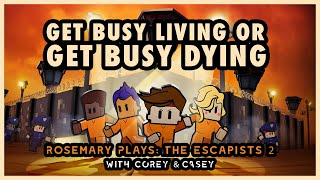 GET BUSY LIVING OR GET BUSY DYING | Rosemary Plays: The Escapists 2 (w/ Corey & Casey!)