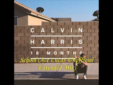 Calvin Harris - School (Ace Zero Unofficial Extended Mix)