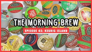 The Morning Brew: Episode 45 - Keurig Island