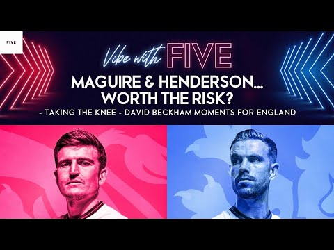 Are Maguire & Henderson Worth The Risk?!   Booing Whilst Taking The Knee   Vibe With FIVE