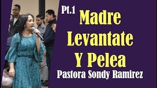 Madre Levantate y Pelea Pt.1 -  Pastora Sondy Ramirez