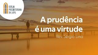 A prudência é uma virtude - Rev. Sérgio Lima