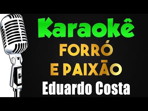 🎤 Karaokê - Eduardo Costa - Forró e Paixão
