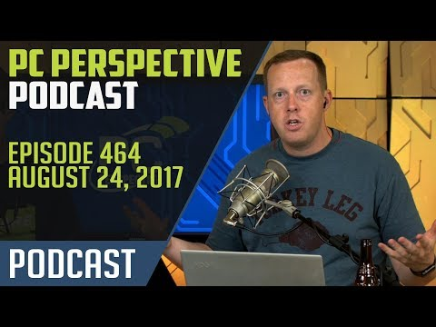 PC Perspective Podcast #464 - 08/24/17