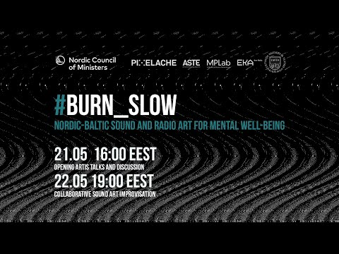 Opening of BURN_SLOW: Nordic-Baltic Sound and Radio Art for Mental Well-Being.