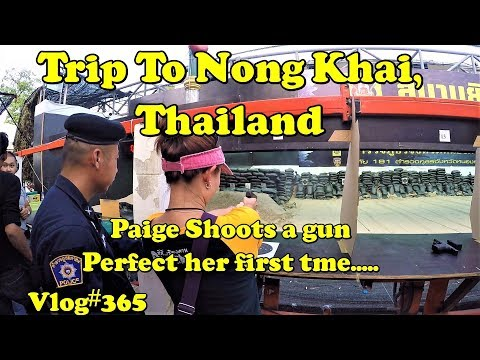 Trip to Nong Khai, Thailand. Paige's shoots gun perfect her first time. หนองคาย