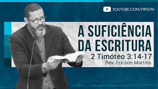 A Suficiência da Escritura - 2 Timóteo 3:14-17 | Rev. Ericson Martins