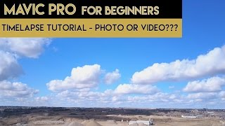 Mavic Pro for Beginners | Timelapse Tutorial | Photo or Video?
