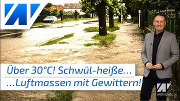 Gefährliche Wetterlage: Schwül-heiße Luftmassen bringen heftige Gewitter! Im Osten bis 33°C heiß!