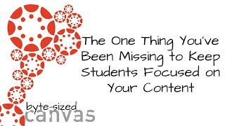Byte sized Canvas- Keeping Students Focused
