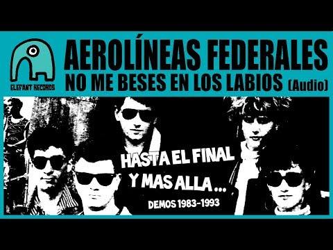 AEROLÍNEAS FEDERALES - No Me Beses En Los Labios (Demo) [Audio]