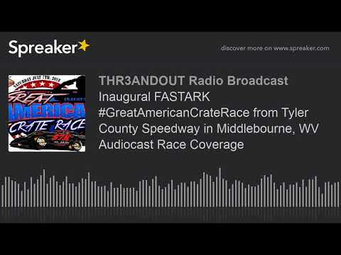 Inaugural FASTARK #GreatAmericanCrateRace from Tyler County Speedway in Middlebourne, WV Audiocast R