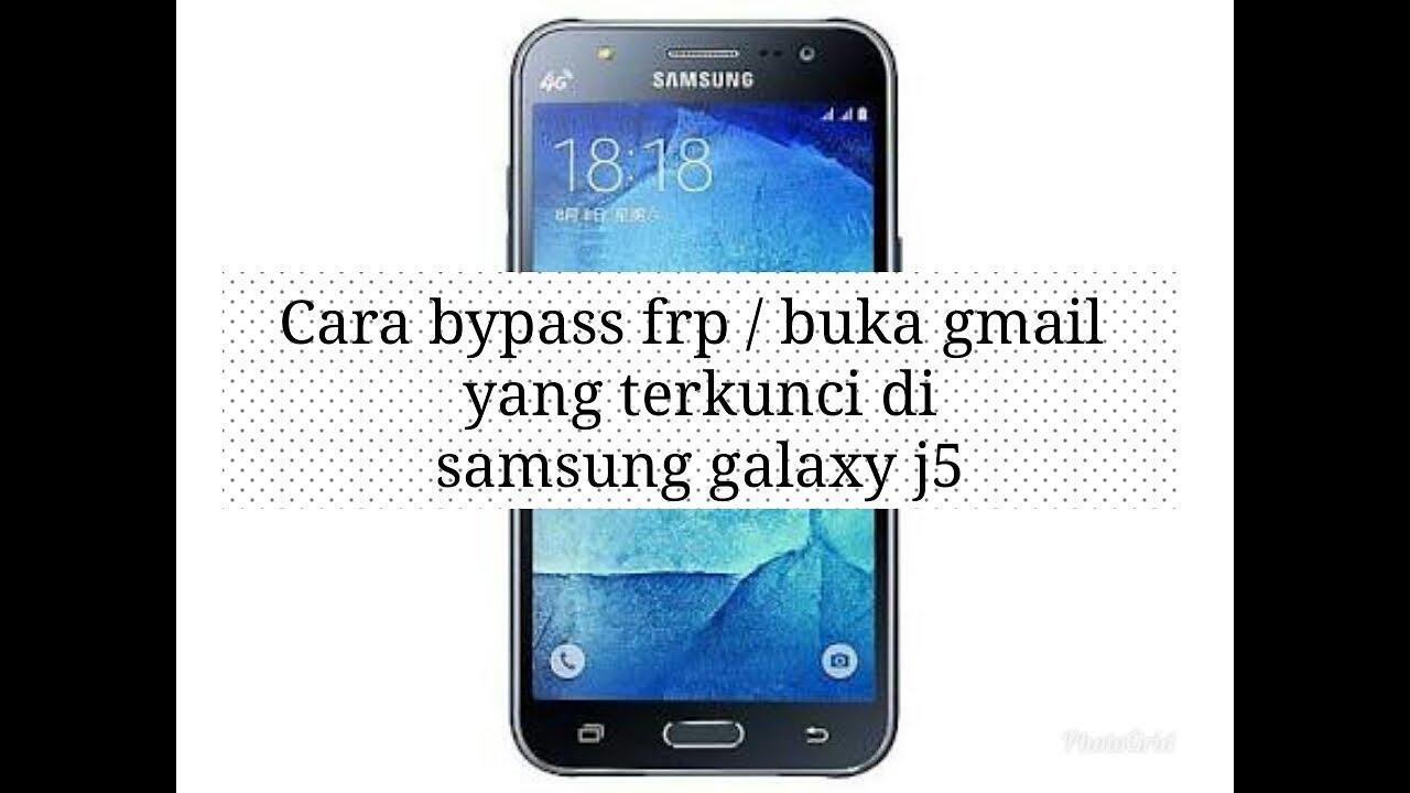 Cara Remove Frp Samsung J5 Buka Gmail Yang Terkunci Dan Type Lain