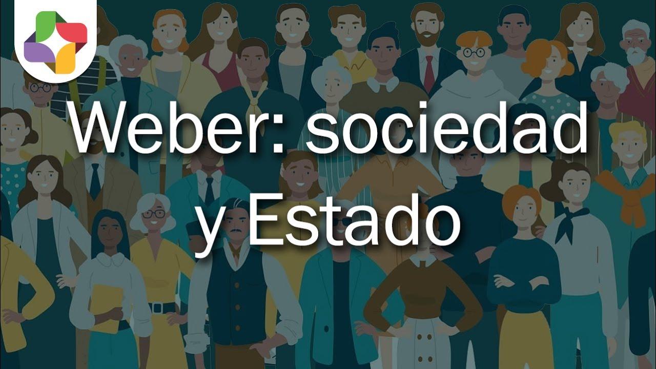 Max Weber La Sociedad Y El Estado Sociología Educatina