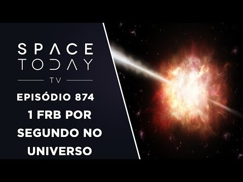 1 FRB Por Segundo no Universo - Space Today TV Ep.874