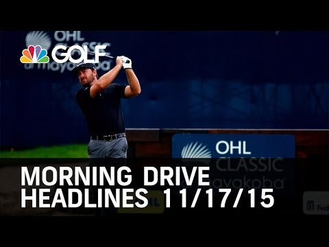 Morning Drive Headlines 11/17/15 | Golf Channel