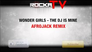 Wonder Girls - The DJ Is Mine (Afrojack Remix)