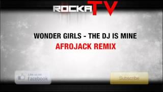 Wonder Girls - The DJ Is Mine (Afrojack Remix)