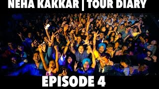 Neha Kakkar | Tour Diary | Episode 4