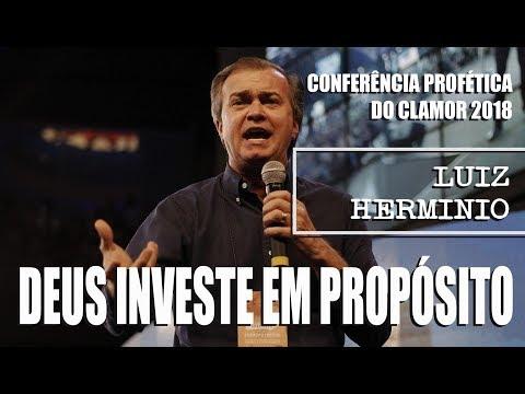Deus investe em propósito - Luiz Hermínio (CONFERÊNCIA DO CLAMOR 2018)