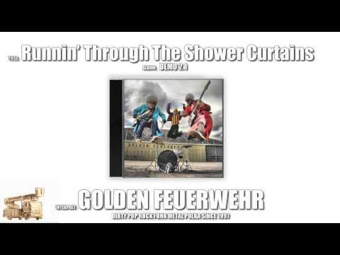 Runnin' Through The Shower Curtains - Golden Feuerwehr