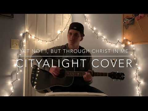 Yet Not I, But Through Christ In Me - CityAlight Cover