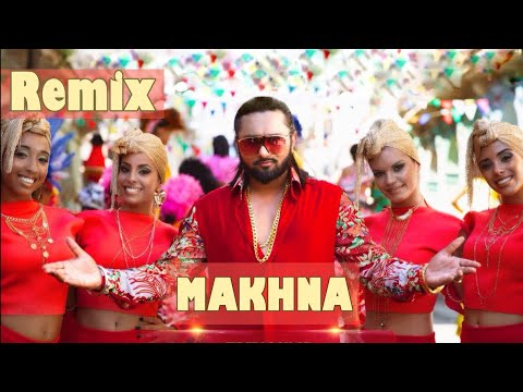 Yo Yo Honey Singh || Makhna - Party Song || Dj Remix || Panjabi Remix Track