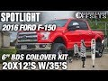 Spotlight - 2016 Ford F-150, 20x12?s, 6? BDS, and 35?s