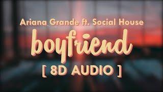 Ariana Grande & Social House - boyfriend   8D Audio 🎧    Dawn of Music   