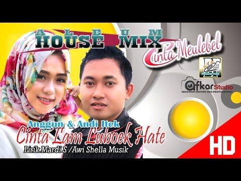 ANDY ITEK & ANGGUN - CINTA LAM LEUBOK HATE ( Album House Mix Cinta Meulebel ) HD Video Quality 2017