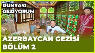 Dünyayı Geziyorum - Azerbaycan-2 | 25 Kasım 2018